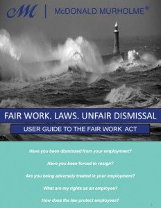 FAIR WORK LAWS UNFAIR DISMISSAL USER GUIDE TO THE FAIR WORK ACT